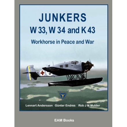 Junkers W 33, W 34 and K 43 - Workhorse in Peace and War, EAM Books 2015